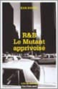 Leer un libro en línea gratis sin descargar R & B LE MUTANT APPRIVOISE in Spanish