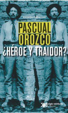 Pascual Orozco Heroe Y Traidor Ebook Raymond Caballero