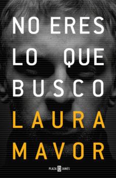 Libros gratis en línea para leer sin descargar NO ERES LO QUE BUSCO  9788401018923 en español de LAURA MAVOR