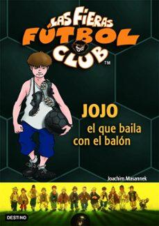 las fieras futbol club 11. jojo, el que baila con el balon-joachim masannek-9788408071723