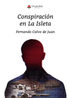 Libros online gratuitos para descargar en pdf. CONSPIRACIÓN EN LA ISLETA DJVU RTF MOBI 9788413312323 de FERNANDO CALVO DE JUAN (Literatura española)