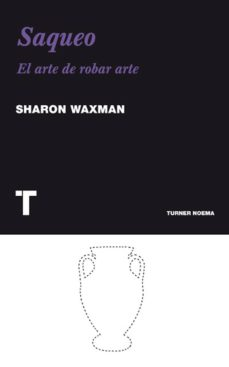 saqueo (ebook)-sharon waxman-9788415427223