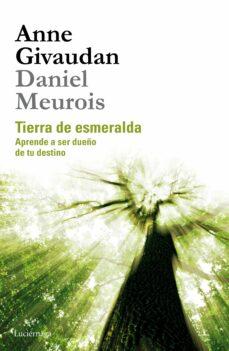 tierra de esmeralda: aprende a ser dueño de tu destino-anne givaudan-daniel meurois-givaudan-9788415864523