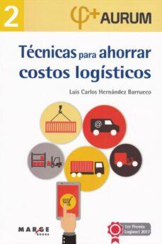 tecnicas para ahorrar costos logisticos-luis carlos hernandez barrueco-9788416171323