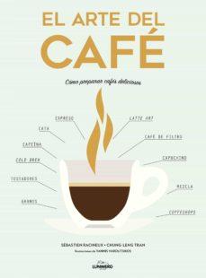 el arte del cafe: como preparar cafes deliciosos-sebastien racineux-chung-len tran-9788416890323