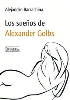 Descargar libros de texto gratis en línea LOS SUEÑOS DE ALEXANDER GOLBS de ALEJANDRO BARRACHINA 9788417018023