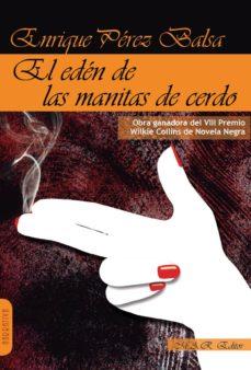 Descarga gratuita de libros españoles en línea. EL EDEN DE LAS MANITAS DE CERDO MOBI CHM PDF en español de ENRIQUE PEREZ BALSA