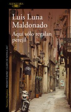 Descargar epub ebooks para android AQUI SOLO REGALAN PEREJIL (MAPA DE LAS LENGUAS) de LUIS LUNA MALDONADO 9788420438023  en español