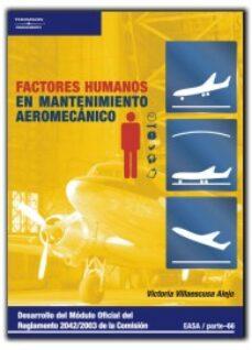 Audiolibros gratis descargar mp3 FACTORES HUMANOS EN EL MANTENIMIENTO AEROMECANICO: DESARROLLO DEL MODULO OFICIAL DEL REGLAMENTO 2042/2003 DE LA COMISION EASA/PARTE-66 de VICTORIA VILLAESCUSA ALEJO PDB RTF (Spanish Edition) 9788428329323