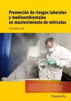 Descargar libro en ipad PREVENCION DE RIESGOS LABORALES Y MEDIOAMBIENTALES EN MANTENIMIEN TO DE VEHICULOS 9788428334723 de MARIA PILAR DIAZ ZAZO  en español