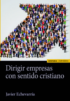 dirigir empresas con sentido cristiano-javier echevarria-9788431331023