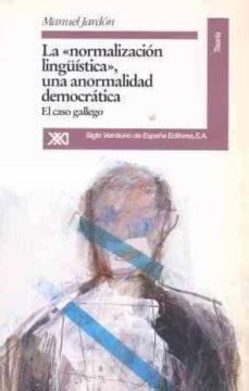 normalizacion lingüistica,una anormalidad democratica: caso galle go-manuel jardon perez-9788432308123