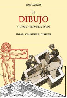 el dibujo como invencion: idear, construir, dibujar-lino cabezas-9788437624723