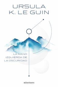Ebook compartir descargar gratis LA MANO IZQUIERDA DE LA OSCURIDAD 9788445005323 CHM (Literatura española) de URSULA K. LE GUIN