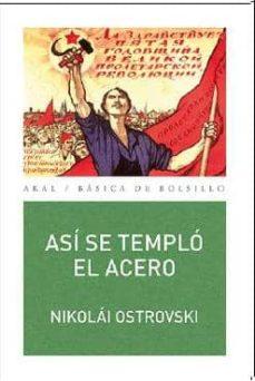 Gratis libros electrónicos fáciles de descargar ASI SE TEMPLO EL ACERO de NIKOLAI OSTROVSKI 9788446041023 PDF MOBI