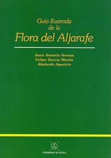 guia ilustrada de la flora de aljarafe-juan antonio arenas-felipe garcia martin-abelardo aparicio-9788447203123