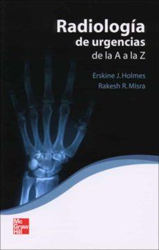 Descargas de libros electrónicos más vendidos gratis RADIOLOGIA DE URGENCIAS DE LA A A LA Z (6ª ED.) de ERSKINE HOLMES en español 9788448160623