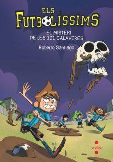 el misteri de les 101 calaveres (els futbolissims 15)-roberto santiago-9788466145923