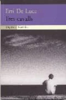 Descargar libros para ipad 2 TRES CAVALLS (Spanish Edition) de ERRI DE LUCA DJVU PDB CHM 9788475968223