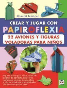 Ojpa.es Crear Y Jugar Con Papiroflexia: 22 Aviones Y Figuras Voladoras Pa Ra Niños Image