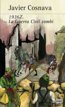 Buenos libros para leer descarga gratuita 1936Z. LA GUERRA CIVIL ZOMBIE CHM (Literatura española) 9788483653623