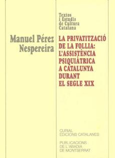 Libros descargables gratis para ipod touch LA PRIVATITZACIO DE LA FOLLIA: L ASSISTENCIA PSIQUIATRICA A CATAL UNYA  (Literatura española) 9788484154723