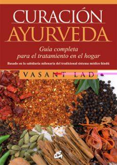 curación ayurveda: guia completa para el tratamiento en el hogar-vasant lad-9788484454823