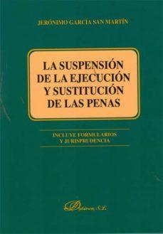 la suspensión de la ejecución y sustitución de las penas (ebook)-jeronimo garcia san martin-9788490314623