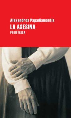 Descargas gratuitas de libros electrónicos para teléfonos inteligentes LA ASESINA de ALEXANDROS PAPADIAMANDIS en español