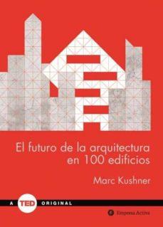 el futuro de la arquitectura en 100 edificios-marc kushner-9788492921423