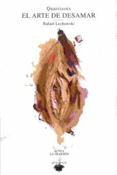 Libros en línea gratuitos descargables EL ARTE DE DESAMAR (ACTO I: LA TRAICION) de RAFAEL LECHOWSKI 9788494476723 (Literatura española) MOBI iBook PDB