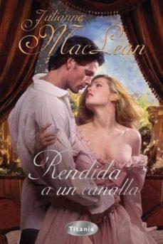 Descargar ebook desde google books 2011 (PE) RENDIDA A UN CANALLA en español de JULIANNE MACLEAN RTF
