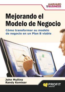 mejorando el modelo de negocio: como transformar su modelo de neg ocio en un plan b viable-john mullins-9788496998223