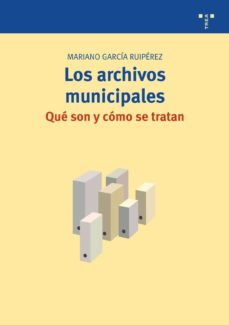 los archivos municipales: que son y como se tratan-mariano garcia ruiperez-9788497044523
