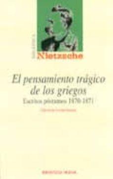 el pensamiento tragico de los griegos: escritos postumos 1870-187 1-friedrich nietzsche-9788497421423
