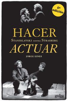hacer stanislavski contra strasberg actuar (5ª ed.)-jorge eines-9788497841023