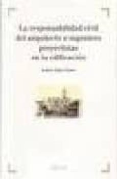 Descargar LA RESPONSABILIDAD CIVIL DEL ARQUITECTO E INGENIERO PROYECTISTAS EN LA EDIFICACION. gratis pdf - leer online