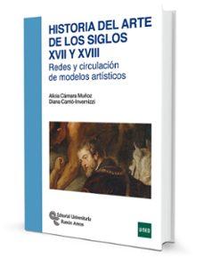 historia del arte de los siglos xvii y xviii: redes y circulacion de modelos artisticos-alicia camara muñoz-diana carrio invernizzi-9788499611723