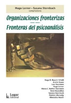 ORGANIZACIONES FRONTERIZAS: FRONTERAS DEL PSICOANALISIS - HUGO LERNER | Triangledh.org