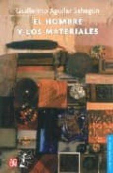 el hombre y los materiales-guillermo aguilar sahagun-9789681666323