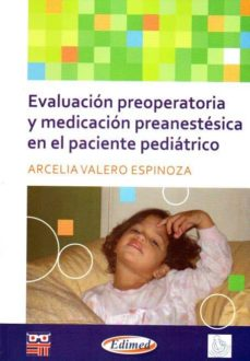 Libro gratis en línea descarga gratuita EVALUACION PREOPERATORIO Y MEDICACION PREANESTESICA EN EL PACIENT E PEDIATRICO de A. VALERO ESPINOSA  in Spanish