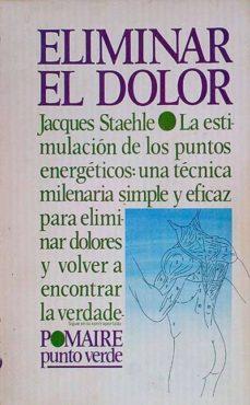 ELIMINAR EL DOLOR - JACQUES, STAEHLE | Triangledh.org