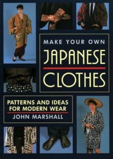 Ebook pdb descarga gratuita MAKE YOUR OWN JAPANESE CLOTHES: PATTERNS AND IDEAS FOR MODERN WEAR (Spanish Edition) de JOHN MARSHALL 9781568364933