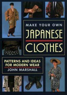 Top descarga de libros electrónicos MAKE YOUR OWN JAPANESE CLOTHES: PATTERNS AND IDEAS FOR MODERN WEAR 9781568364933