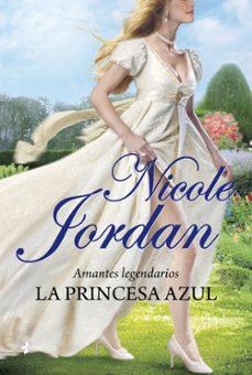 la princesa azul(romantica de regencia)(amantes legendarios nº 1)-nicole jordan-9788408007333