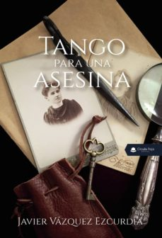 Ebooks gratuitos para ipod touch para descargar TANGO PARA UNA ASESINA en español PDB de JAVIER VÁZQUEZ EZCURDIA 9788413318233