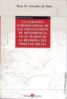 GARANTIA JURISDICCIONAL DE LAS PRESTACIONES DE DEPENDENCIA EN EL MARCO DE LA REFORMA DE PROCESO SOCIAL - ROSA M. GONZALEZ DE PATTO | Triangledh.org