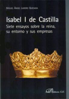 Debatecd.mx Isabel I De Castilla: Siete Ensayos Sobre La Reina Su Entorno Y S Us Empresas Image