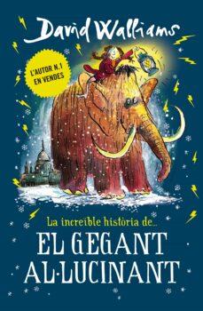 la increible historia del gegant al·lucinant-david walliams-9788417671433
