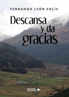 Libros en línea gratis descargar leer DESCANSA Y DA GRACIAS DJVU (Literatura española) de FERNANDO LEON SOLIS